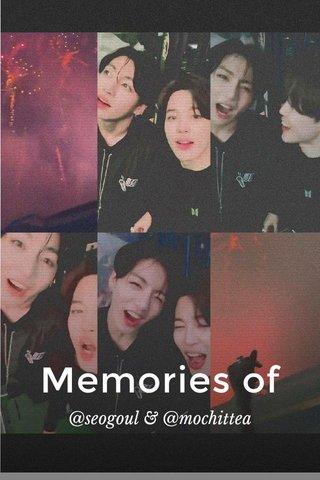 Memories of @seogoul & @mochittea