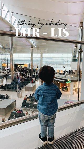 LHR - LIS little boy, big adventures