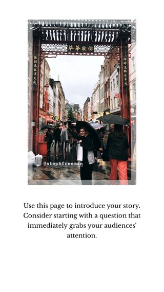 Use this page to introduce your story. Consider starting with a question that immediately grabs your audiences' attention.