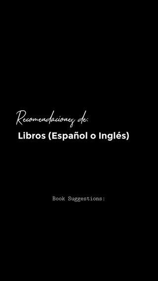 Recomendaciones de: Libros (Español o Inglés) Book Suggestions: