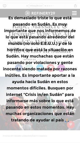 """Es demasiado triste lo que está pasando en Sudán. Es muy importante que nos informemos de lo que está pasando alrededor del mundo (no solo E.E.U.U.) y de lo horrifico que está la situación en Sudán. Hay muchachas que están pasando por violaciones y gente inocente siendo matada por razones inútiles. Es importante aportar a la ayuda hacia Sudán en estos momentos difíciles. Busquen por internet """"Crisis in/en Sudán"""" para informarse más sobre lo que está pasando en estos momentos. Hay muchas organizaciones que están tratando de ayudar al país 🙏🏼"""