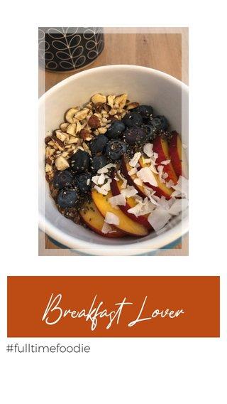 Breakfast Lover #fulltimefoodie