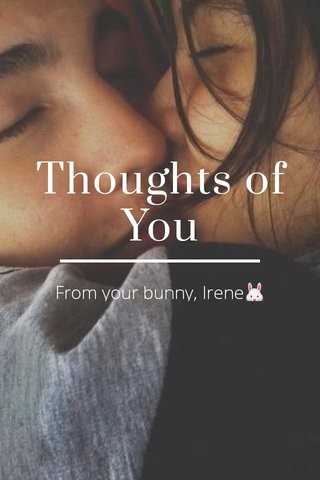 Thoughts of You From your bunny, Irene🐰