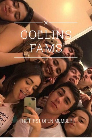 COLLINS FAMS | THE FIRST OPEN MEMBER |