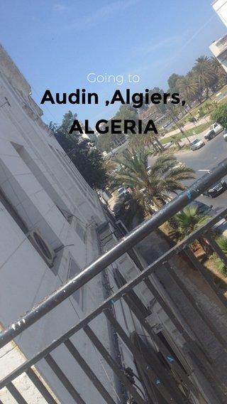 Audin ,Algiers, ALGERIA Going to