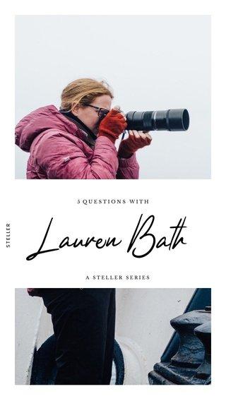 Lauren Bath 5 QUESTIONS WITH A STELLER SERIES