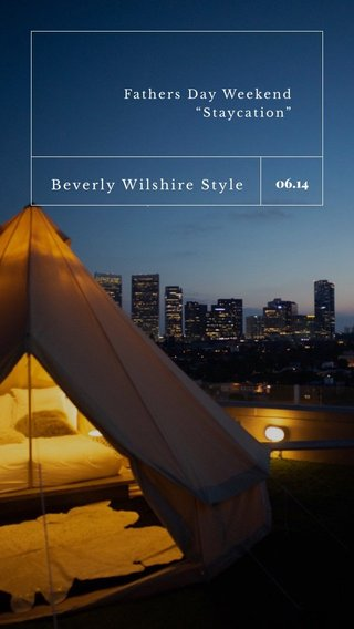"06.14 Beverly Wilshire Style Fathers Day Weekend ""Staycation"""