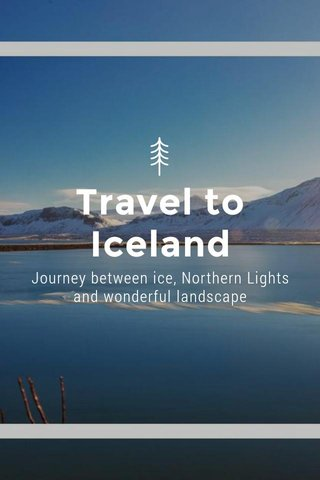 Travel to Iceland Journey between ice, Northern Lights and wonderful landscape