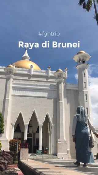Raya di Brunei #fghtrip