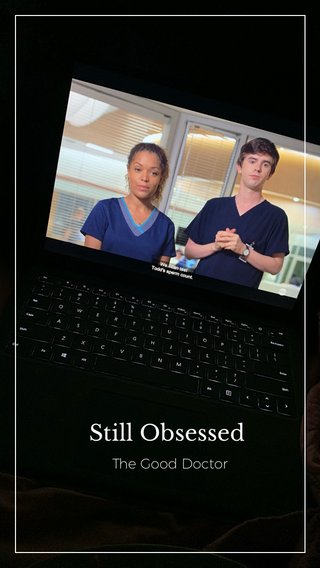 Still Obsessed The Good Doctor