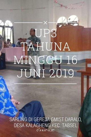 UP3 TAHUNA MINGGU 16 JUNI 2019 SARLING DI GEREJA GMIST DARALO, DESA KALAGHENG KEC. TABSEL SANGIHE