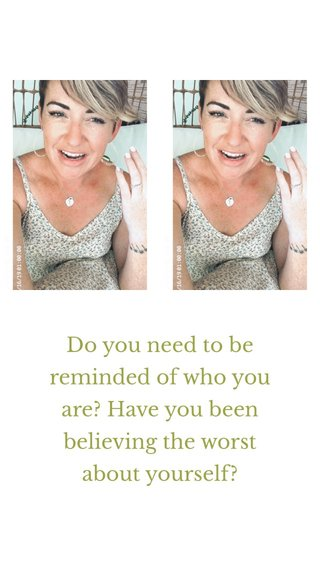 Do you need to be reminded of who you are? Have you been believing the worst about yourself?