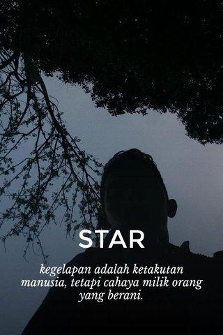 STAR kegelapan adalah ketakutan manusia, tetapi cahaya milik orang yang berani.