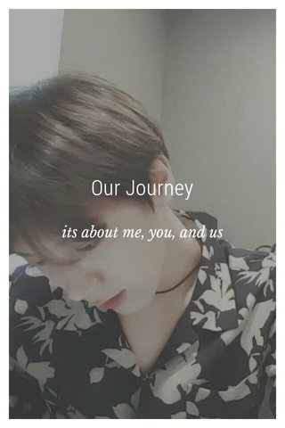 Our Journey its about me, you, and us