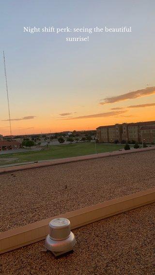 Night shift perk: seeing the beautiful sunrise!