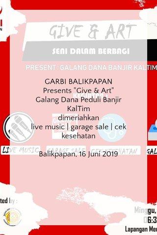 "GARBI BALIKPAPAN Presents ""Give & Art"" Galang Dana Peduli Banjir KalTim dimeriahkan live music | garage sale | cek kesehatan Balikpapan, 16 Juni 2019"