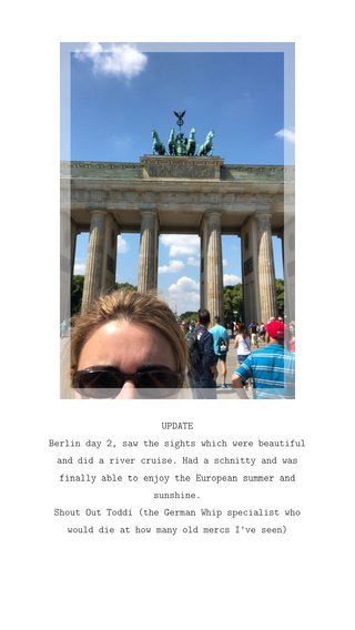 UPDATE Berlin day 2, saw the sights which were beautiful and did a river cruise. Had a schnitty and was finally able to enjoy the European summer and sunshine. Shout Out Toddi (the German Whip specialist who would die at how many old mercs I've seen)