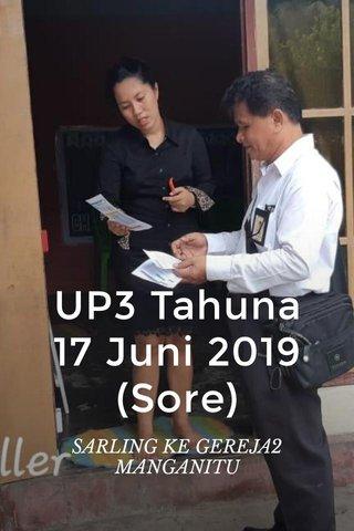 UP3 Tahuna 17 Juni 2019 (Sore) SARLING KE GEREJA2 MANGANITU