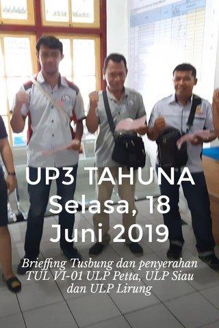 UP3 TAHUNA Selasa, 18 Juni 2019 Brieffing Tusbung dan penyerahan TUL VI-01 ULP Petta, ULP Siau dan ULP Lirung