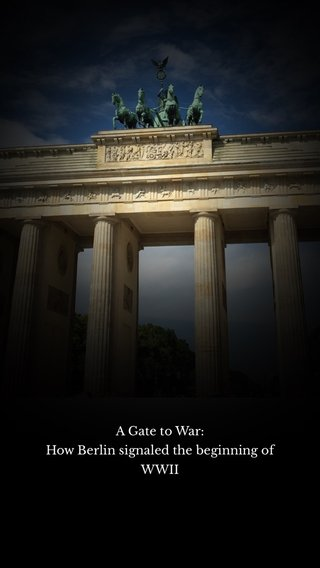A Gate to War: How Berlin signaled the beginning of WWII