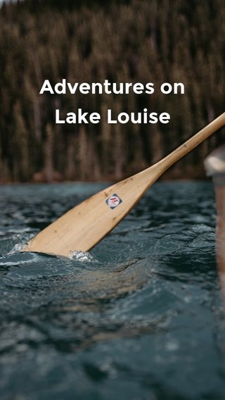 Adventures on Lake Louise