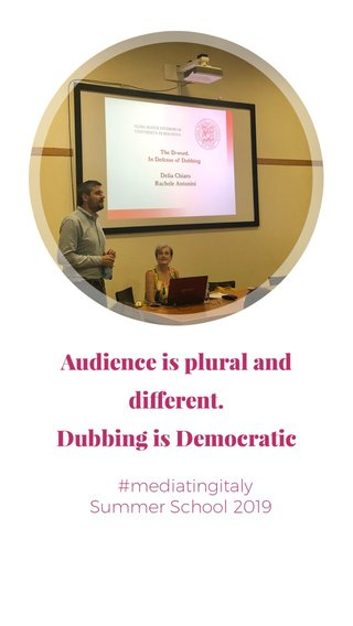 Audience is plural and different. Dubbing is Democratic Summer School 2019 #mediatingitaly