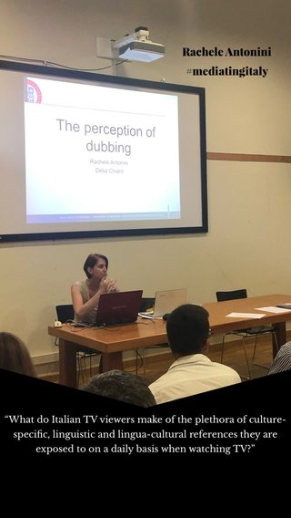 """Rachele Antonini #mediatingitaly """"What do Italian TV viewers make of the plethora of culture-specific, linguistic and lingua-cultural references they are exposed to on a daily basis when watching TV?"""""""
