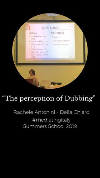 """The perception of Dubbing"" Rachele Antonini - Delia Chiaro #mediatingitaly Summers School 2019"