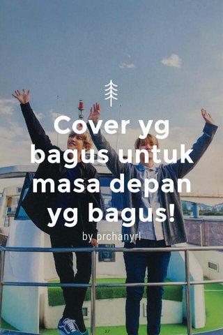Cover yg bagus untuk masa depan yg bagus! by prchanyrl