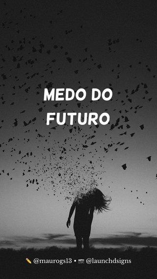 MEDO DO FUTURO ✏️ @maurogs13 • 📷 @launchdsigns