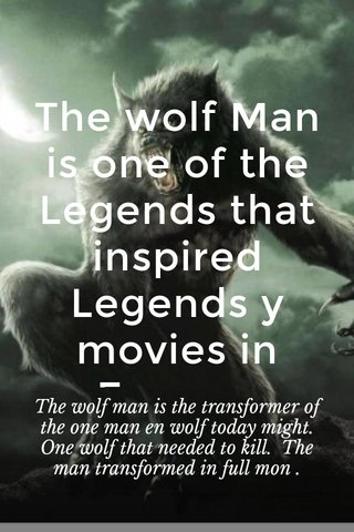 The wolf Man is one of the Legends that inspired Legends y movies in Europe. The wolf man is the transformer of the one man en wolf today might. One wolf that needed to kill. The man transformed in full mon .