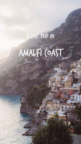 Amalfi Coast A day trip in