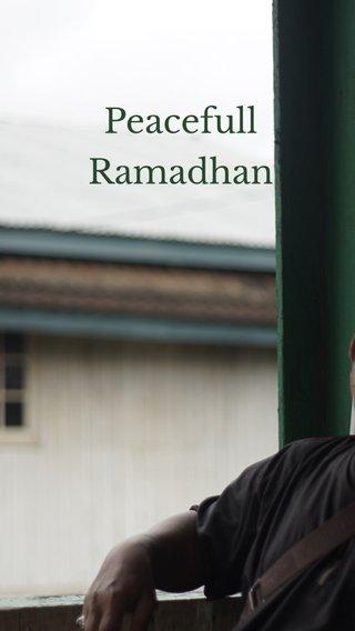 Peacefull Ramadhan