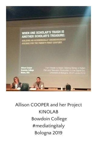Allison COOPER and her Project KINOLAB Bowdoin College #mediatingitaly Bologna 2019