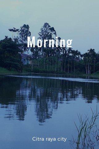 Morning Citra raya city