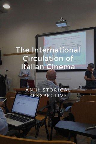 The International Circulation of Italian Cinema AN HISTORICAL PERSPECTIVE
