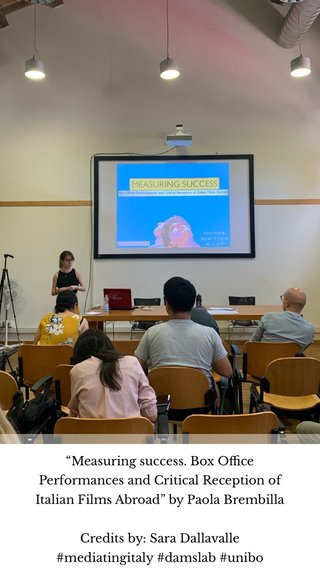 """""""Measuring success. Box Office Performances and Critical Reception of Italian Films Abroad"""" by Paola Brembilla Credits by: Sara Dallavalle #mediatingitaly #damslab #unibo"""