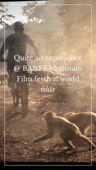 Quite an experience @ BANFF Mountain Film festival world tour