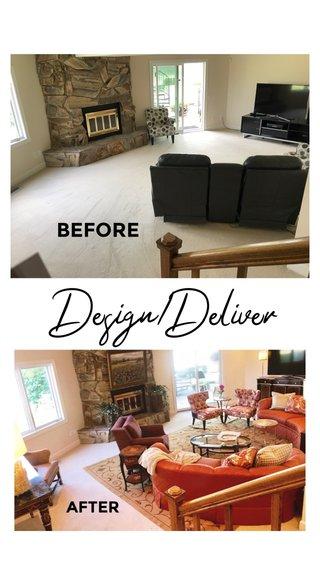 Design/Deliver BEFORE AFTER