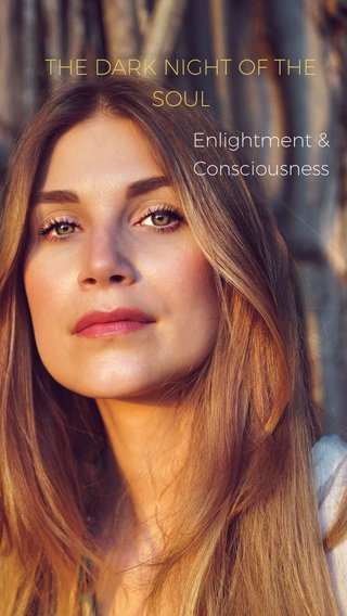 THE DARK NIGHT OF THE SOUL Enlightment & Consciousness