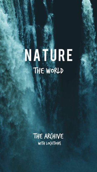 NATURE THE WORLD THE ARCHIVE with locations