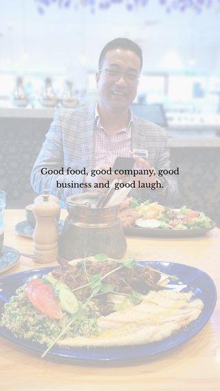 Good food, good company, good business and good laugh.