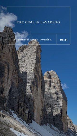 06.23 TRE CIME di LAVAREDO A mountaineer's wonder.