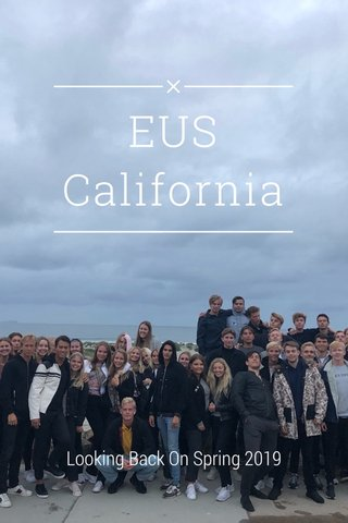 EUS California Looking Back On Spring 2019