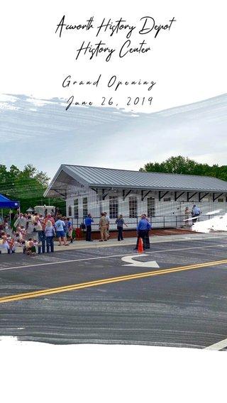 Acworth History Depot History Center Grand Opening June 26, 2019