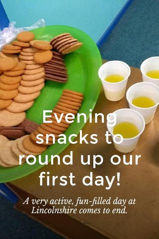 Evening snacks to round up our first day! A very active, fun-filled day at Lincolnshire comes to end.