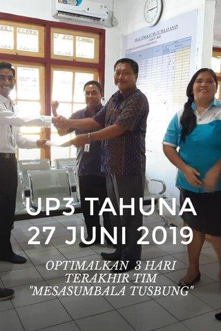 """UP3 TAHUNA 27 JUNI 2019 OPTIMALKAN 3 HARI TERAKHIR TIM """"MESASUMBALA TUSBUNG"""""""