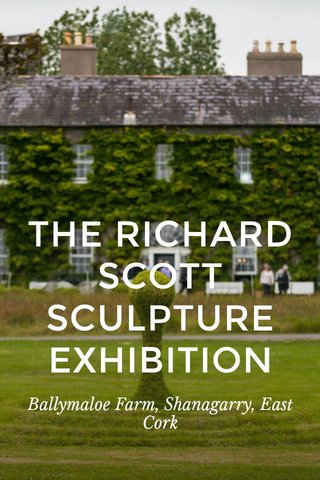 THE RICHARD SCOTT SCULPTURE EXHIBITION Ballymaloe Farm, Shanagarry, East Cork