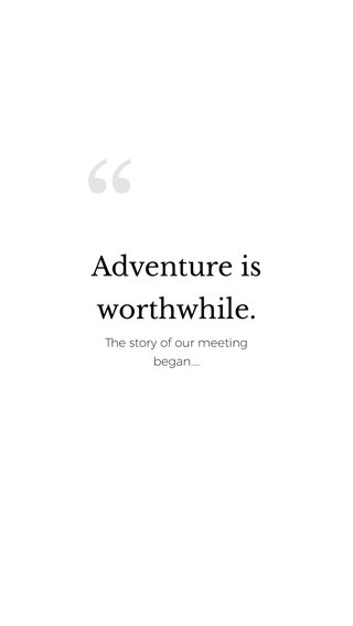 Adventure is worthwhile. The story of our meeting began....