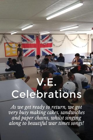 V.E. Celebrations As we get ready to return, we got very busy making cakes, sandwiches and paper chains, whilst singing along to beautiful war times songs!
